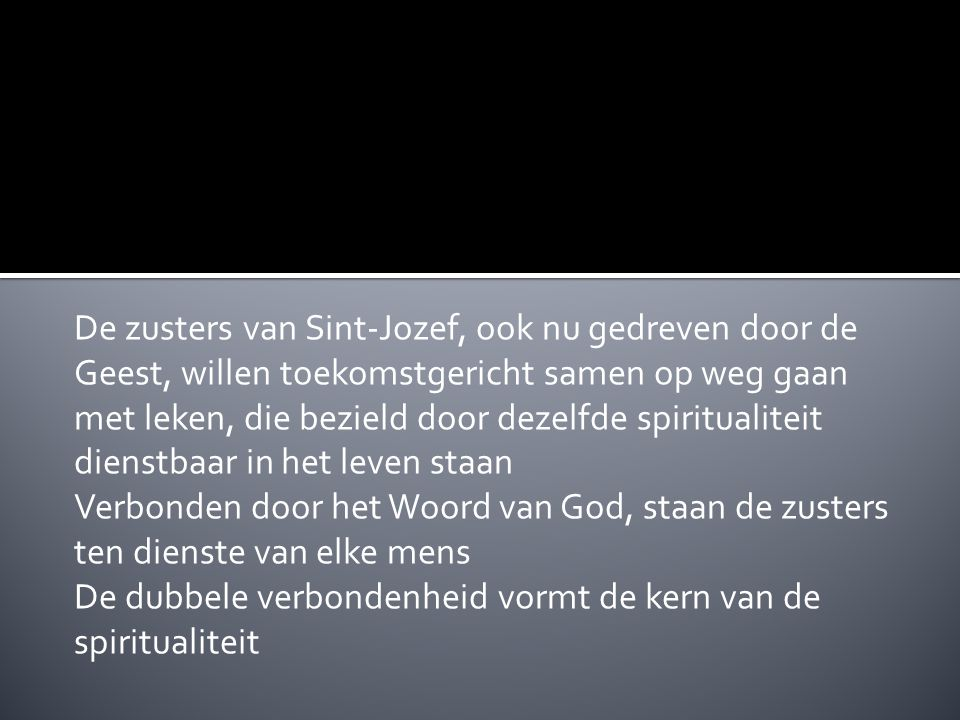 De zusters van Sint-Jozef, ook nu gedreven door de Geest, willen toekomstgericht samen op weg gaan met leken, die bezield door dezelfde spiritualiteit dienstbaar in het leven staan