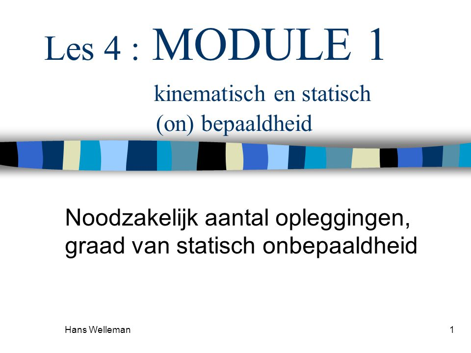 Les 4 : MODULE 1 kinematisch en statisch (on) bepaaldheid