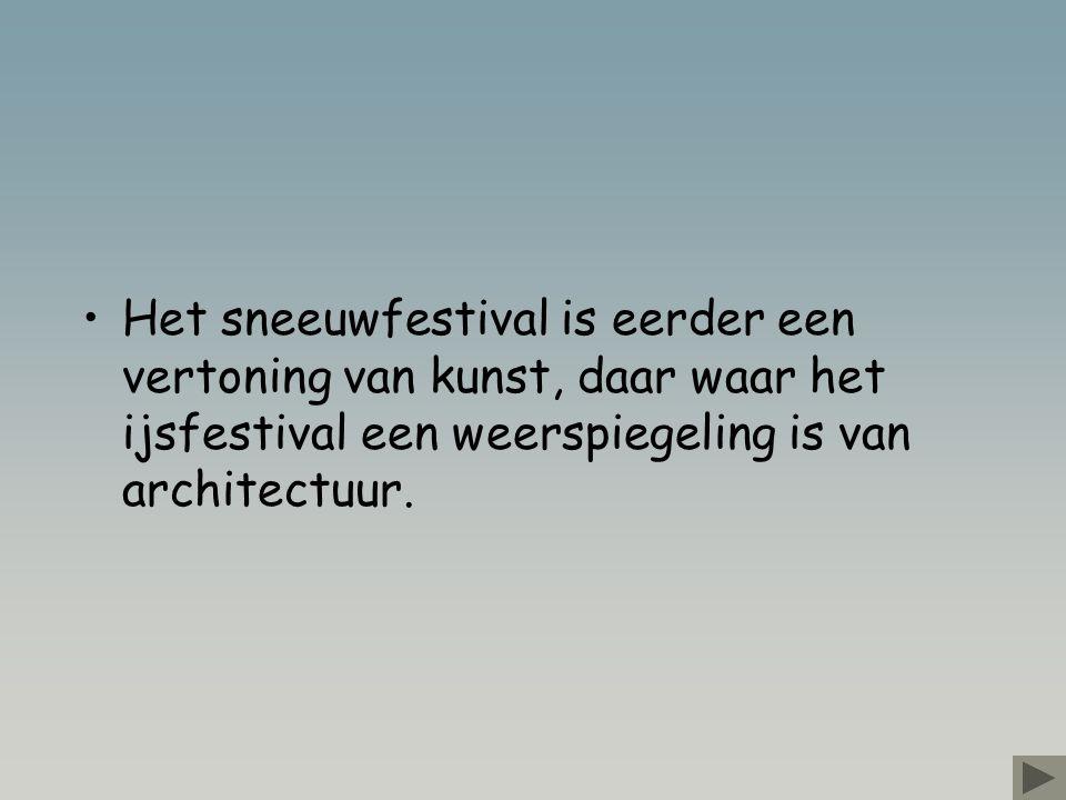 Het sneeuwfestival is eerder een vertoning van kunst, daar waar het ijsfestival een weerspiegeling is van architectuur.