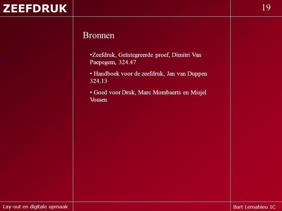 ZEEFDRUK 19. Bronnen. Zeefdruk, Geïntegreerde proef, Dimitri Van Paepegem, 324.47. Handboek voor de zeefdruk, Jan van Duppen 324.13.