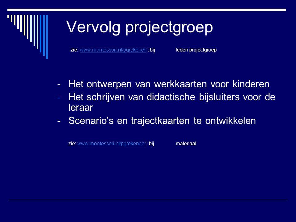 Vervolg projectgroep zie: www. montessori. nl/pgrekenen : bij