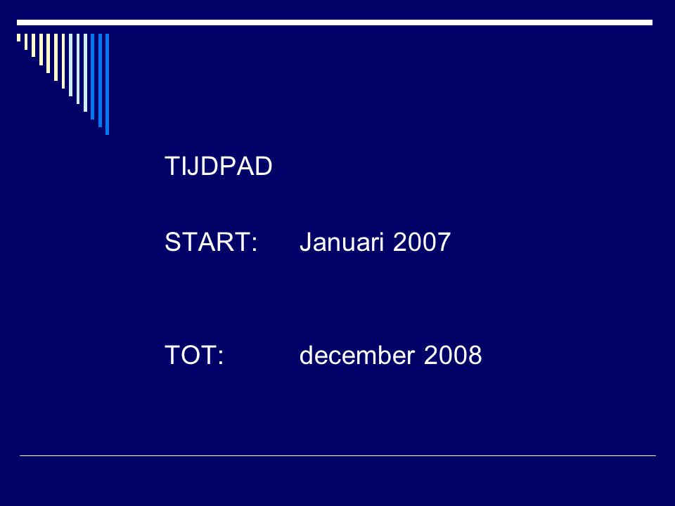 TIJDPAD START: Januari 2007 TOT: december 2008