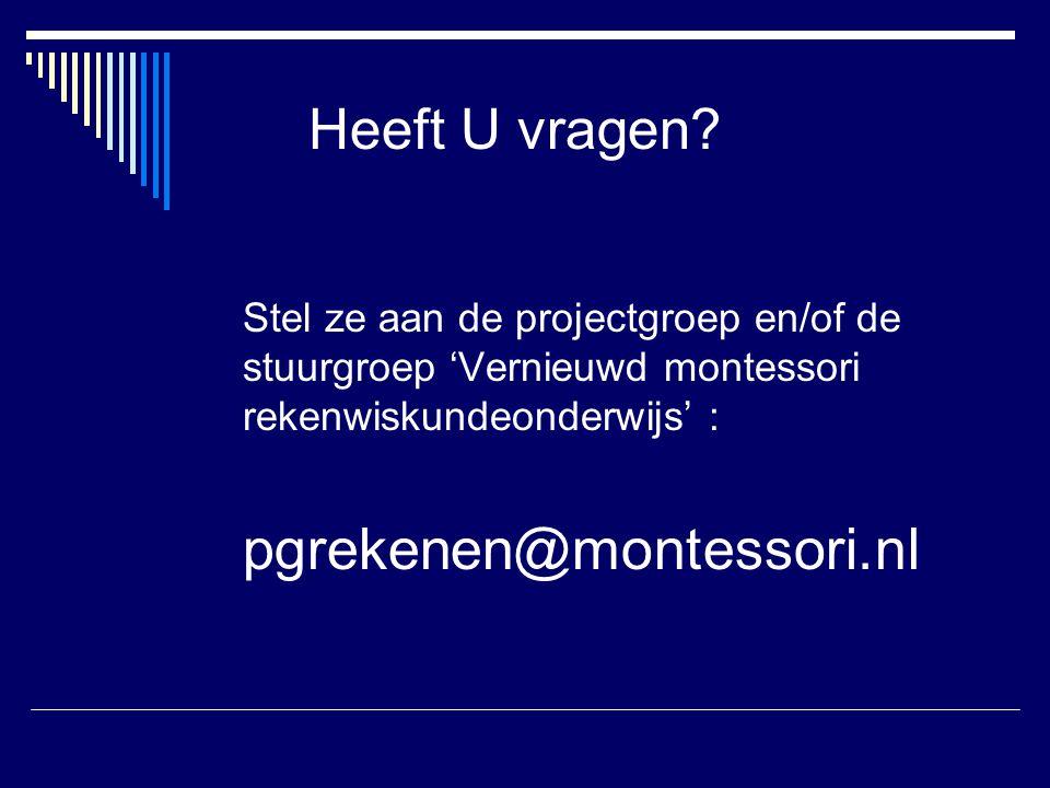 Heeft U vragen Stel ze aan de projectgroep en/of de stuurgroep 'Vernieuwd montessori rekenwiskundeonderwijs' :