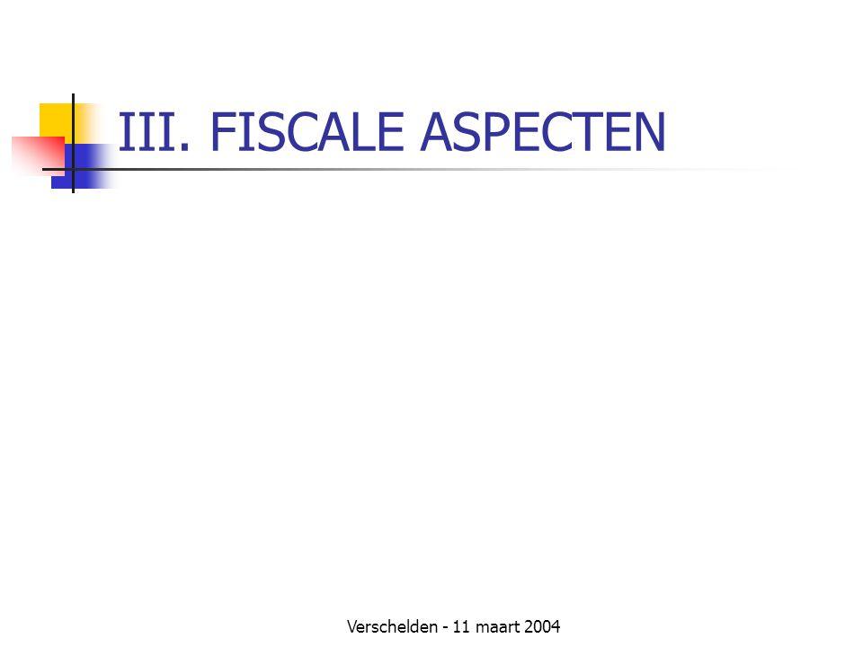 III. FISCALE ASPECTEN Verschelden - 11 maart 2004