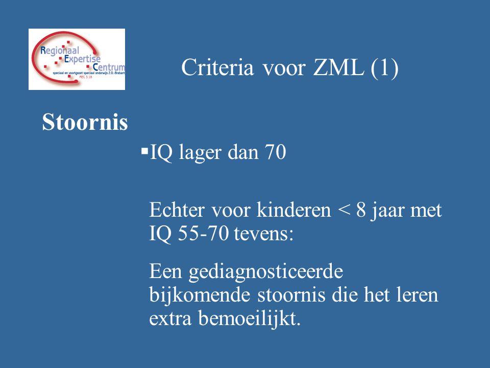 Criteria voor ZML (1) Stoornis. IQ lager dan 70. Echter voor kinderen < 8 jaar met IQ 55-70 tevens: