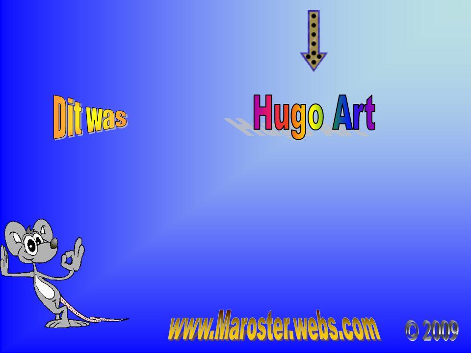 Dit was Hugo Art www.Maroster.webs.com © 2009