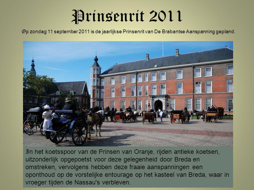 Prinsenrit 2011 Op zondag 11 september 2011 is de jaarlijkse Prinsenrit van De Brabantse Aanspanning gepland.