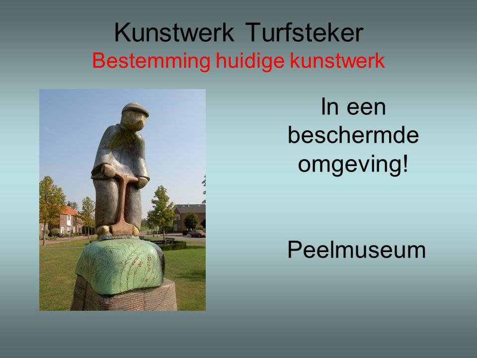 Kunstwerk Turfsteker Bestemming huidige kunstwerk