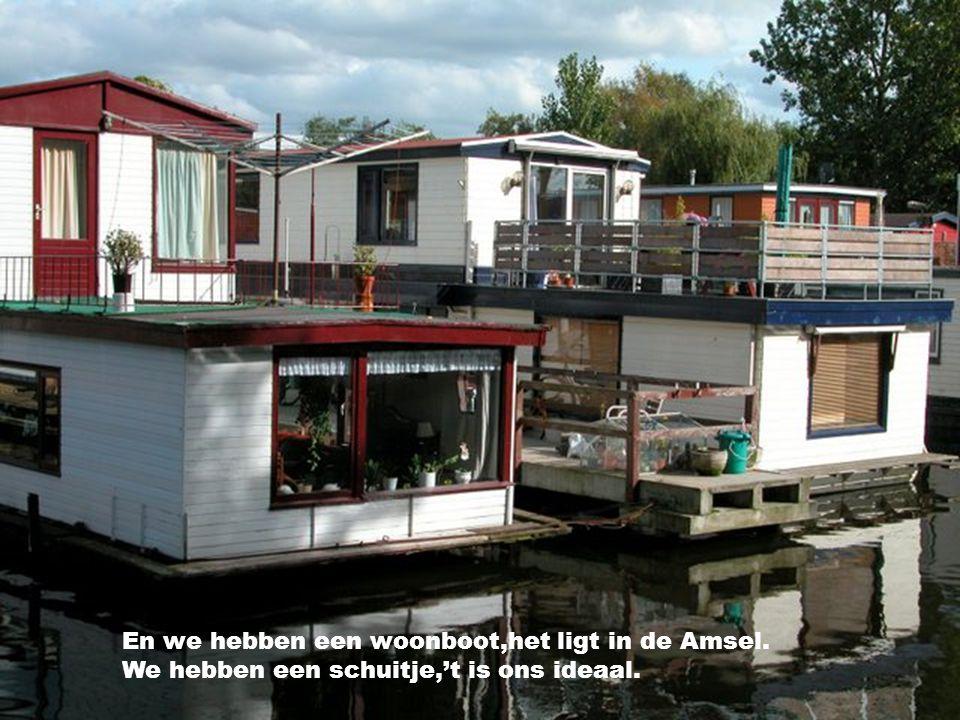 En we hebben een woonboot,het ligt in de Amsel.