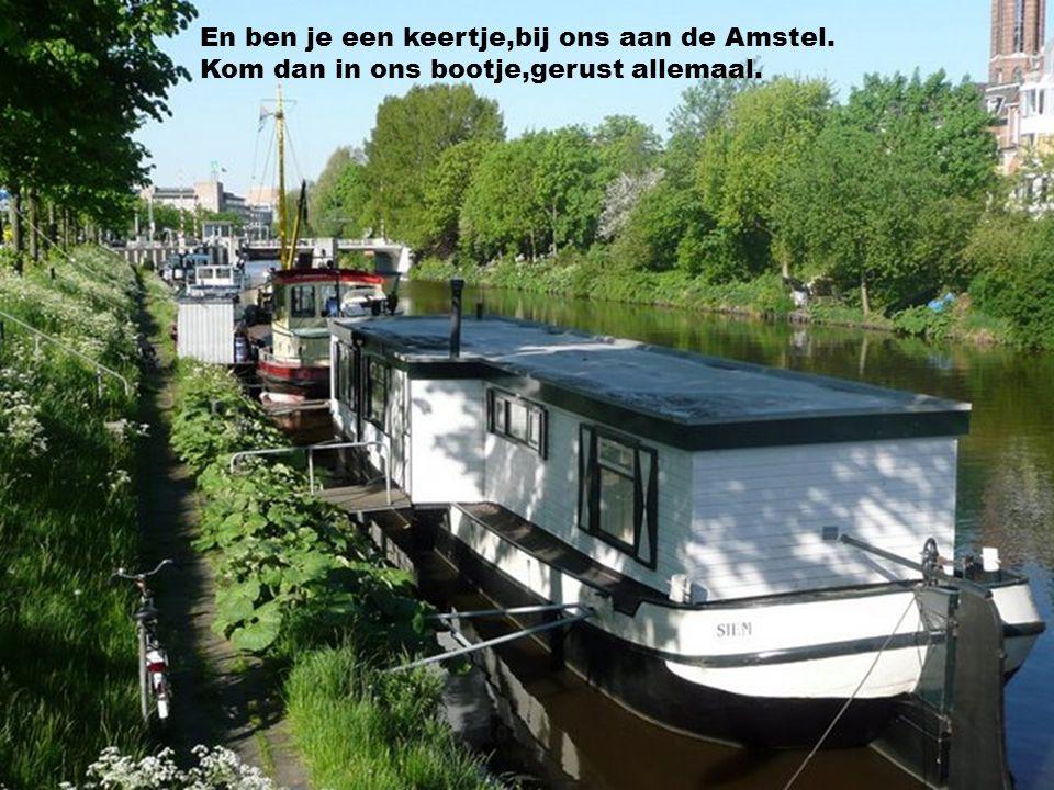 En ben je een keertje,bij ons aan de Amstel.