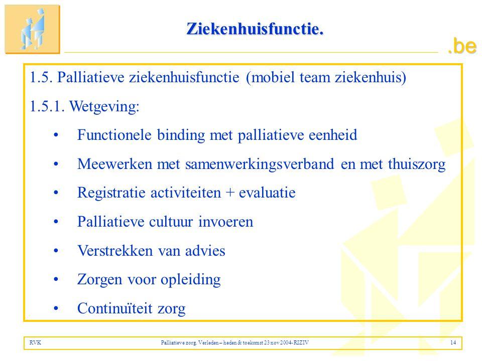 Ziekenhuisfunctie. 1.5. Palliatieve ziekenhuisfunctie (mobiel team ziekenhuis) 1.5.1. Wetgeving: Functionele binding met palliatieve eenheid.