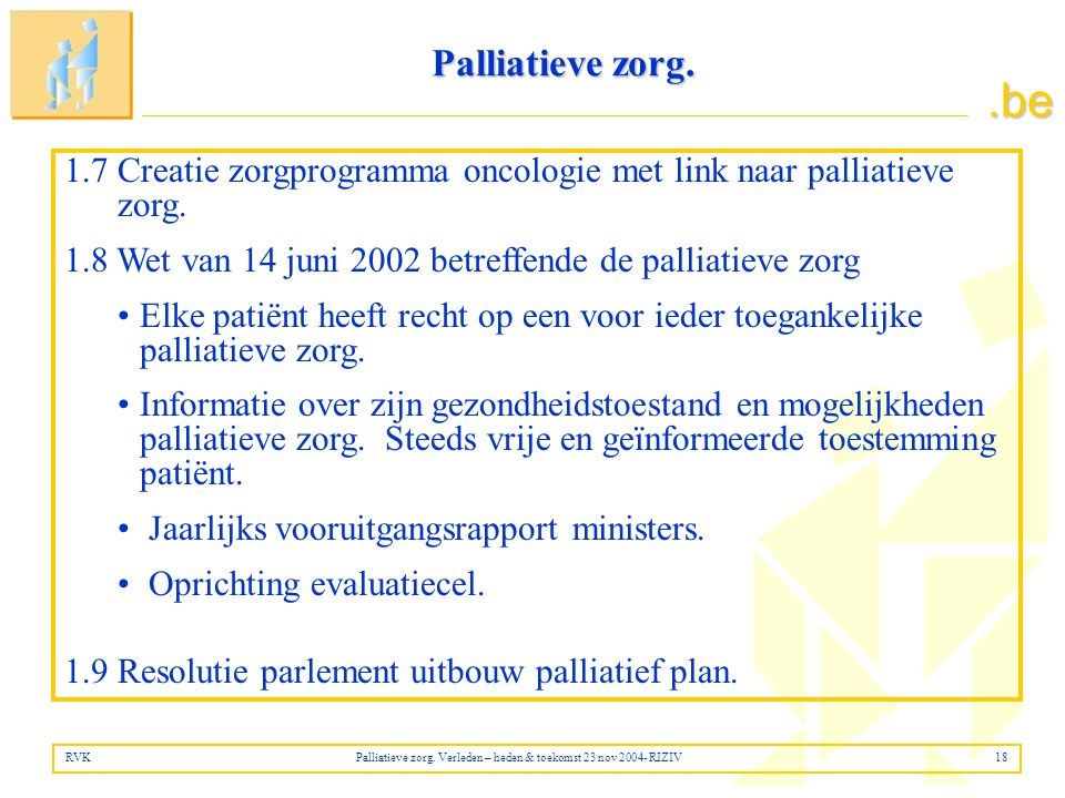 Palliatieve zorg. 1.7 Creatie zorgprogramma oncologie met link naar palliatieve zorg. 1.8 Wet van 14 juni 2002 betreffende de palliatieve zorg.