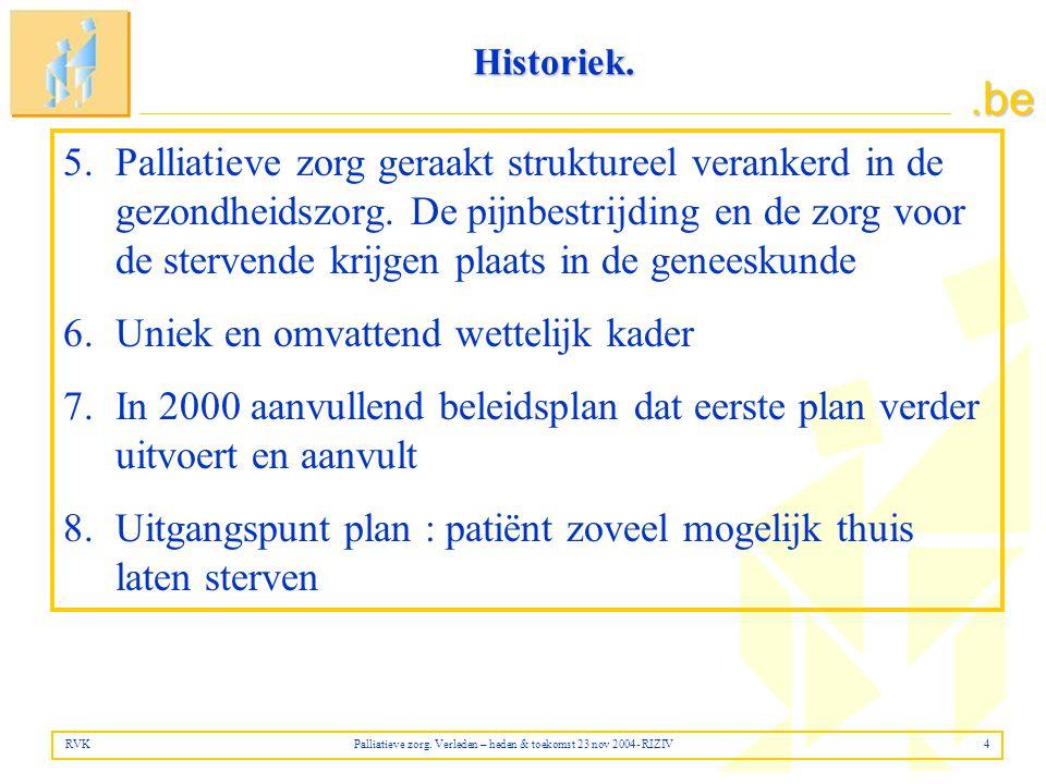 RVK Palliatieve zorg. Verleden – heden & toekomst 23 nov 2004- RIZIV 4