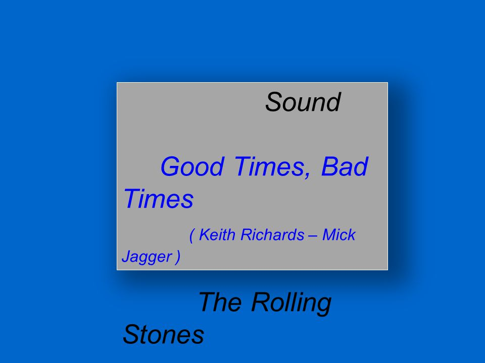 Sound Good Times, Bad Times ( Keith Richards – Mick Jagger ) The Rolling Stones