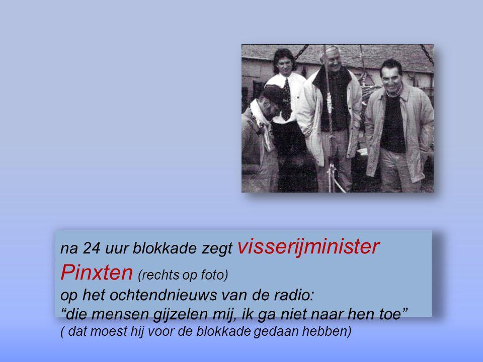na 24 uur blokkade zegt visserijminister Pinxten (rechts op foto)