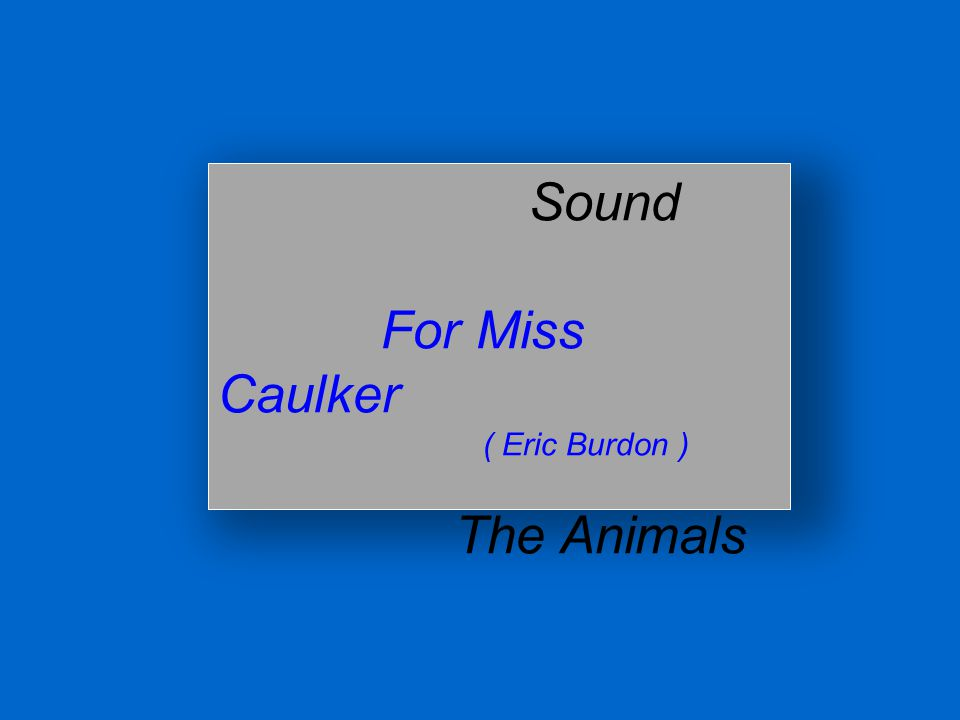 Sound For Miss Caulker ( Eric Burdon ) The Animals