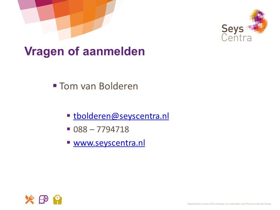 Vragen of aanmelden Tom van Bolderen tbolderen@seyscentra.nl