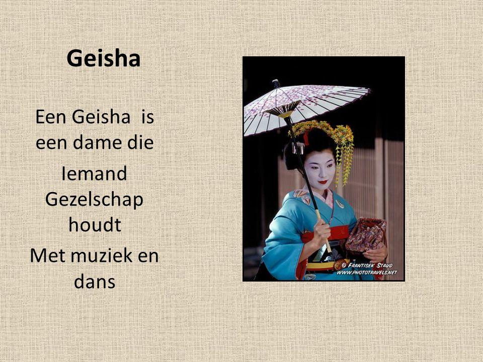 Geisha Een Geisha is een dame die Iemand Gezelschap houdt
