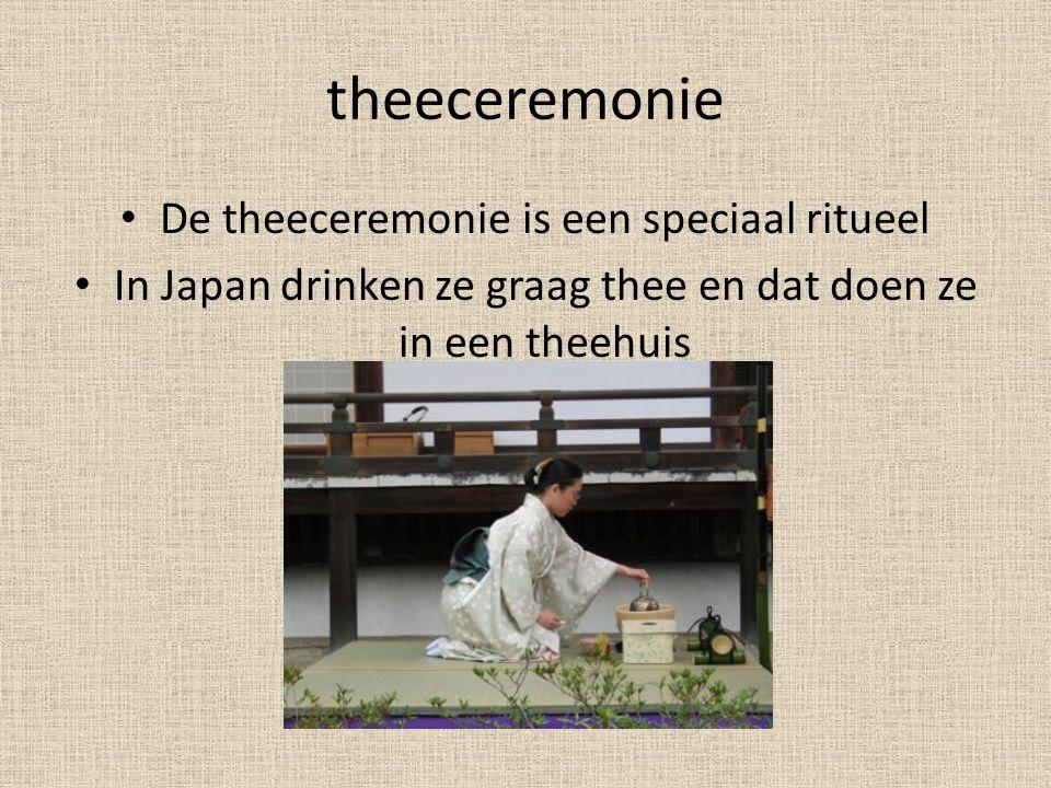 theeceremonie De theeceremonie is een speciaal ritueel