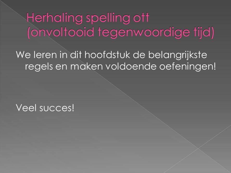 Herhaling spelling ott (onvoltooid tegenwoordige tijd)