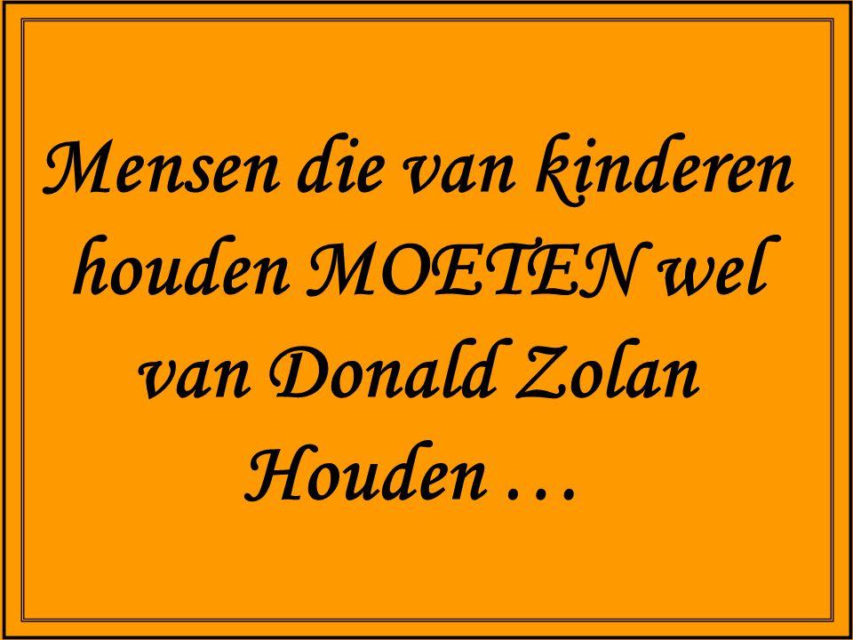 Mensen die van kinderen houden MOETEN wel van Donald Zolan