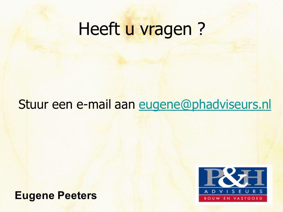 Heeft u vragen Stuur een e-mail aan eugene@phadviseurs.nl