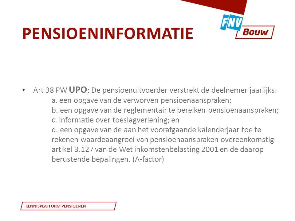 pensioeninformatie Art 38 PW UPO; De pensioenuitvoerder verstrekt de deelnemer jaarlijks: a. een opgave van de verworven pensioenaanspraken;