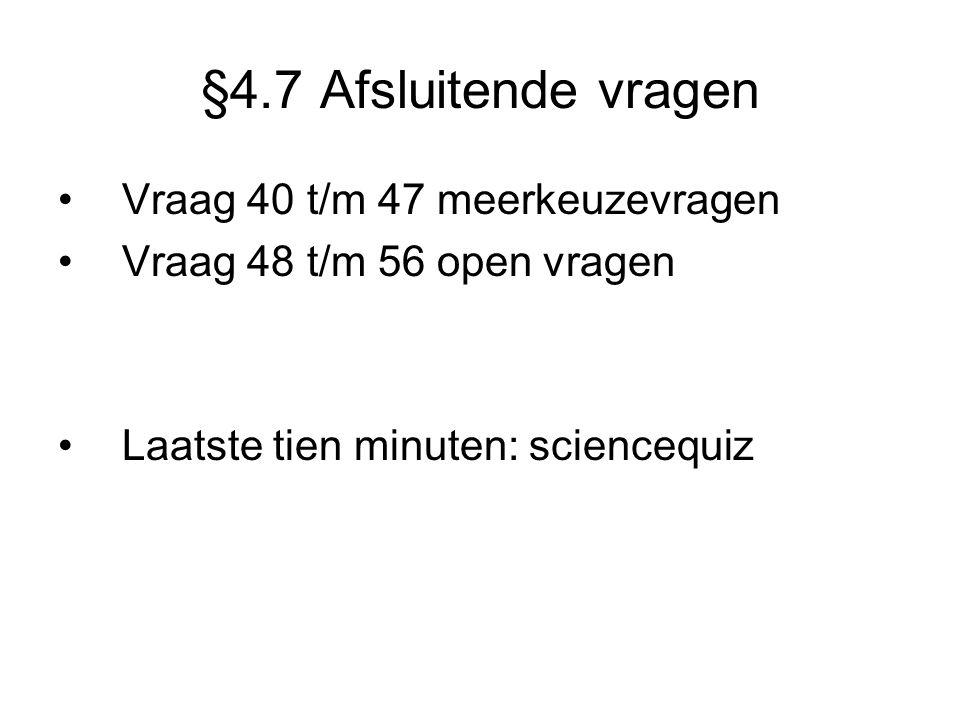 §4.7 Afsluitende vragen Vraag 40 t/m 47 meerkeuzevragen
