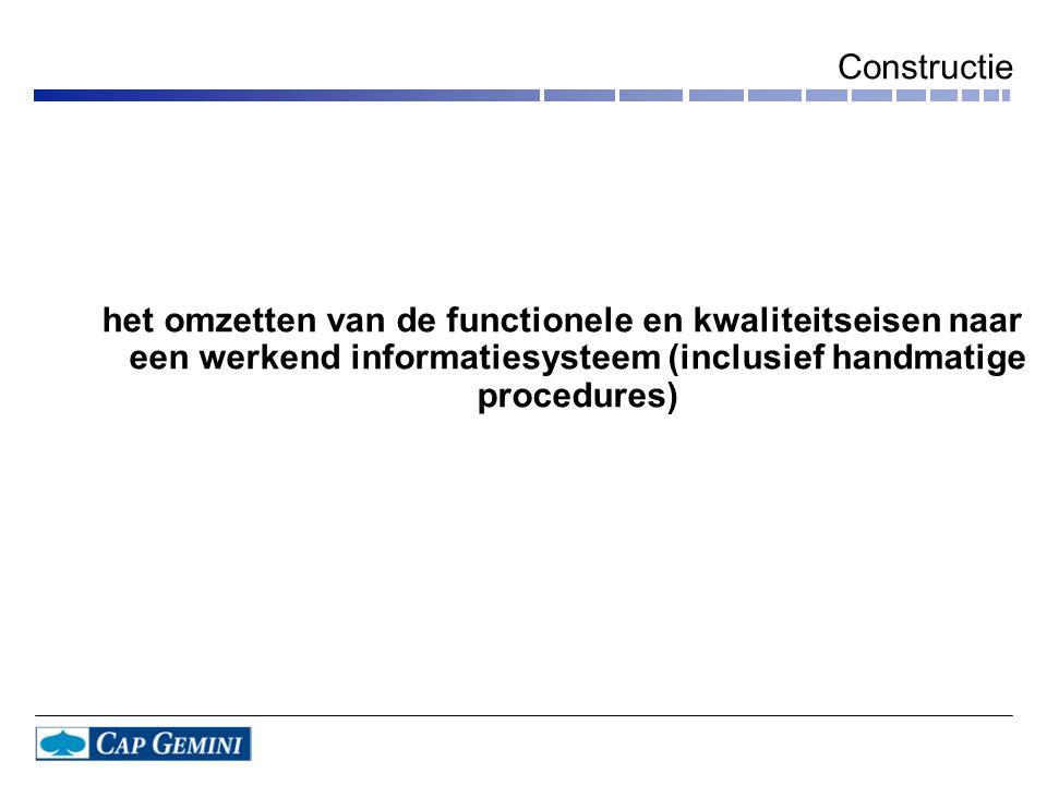 Constructie het omzetten van de functionele en kwaliteitseisen naar een werkend informatiesysteem (inclusief handmatige procedures)