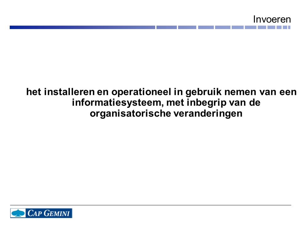 Invoeren het installeren en operationeel in gebruik nemen van een informatiesysteem, met inbegrip van de organisatorische veranderingen.