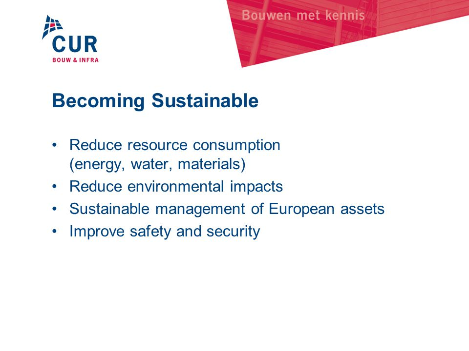 Becoming Sustainable Reduce resource consumption (energy, water, materials) Reduce environmental impacts.