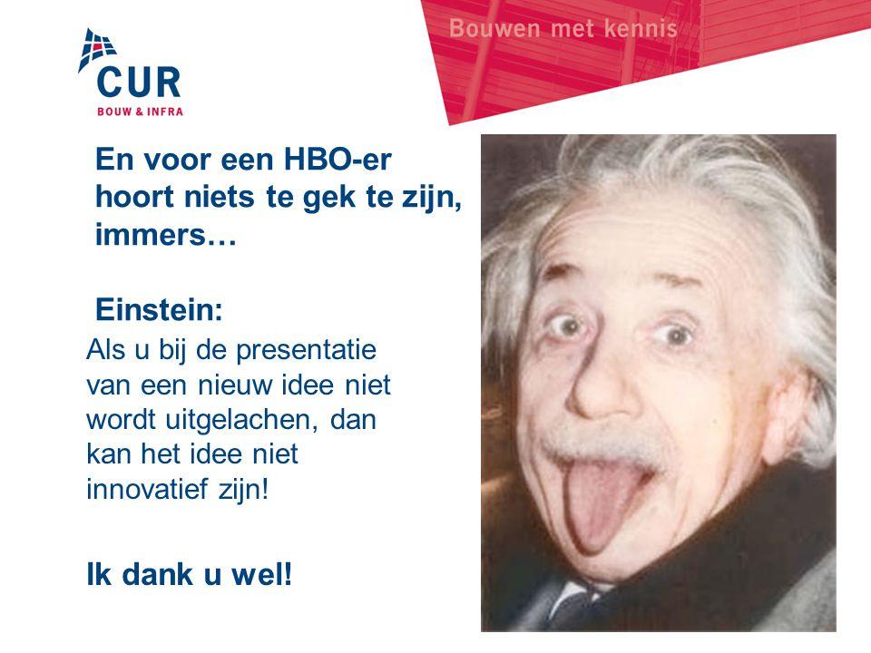 En voor een HBO-er hoort niets te gek te zijn, immers… Einstein:
