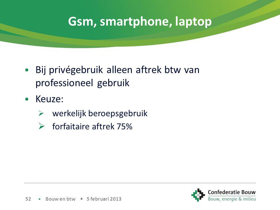 Gsm, smartphone, laptop Bij privégebruik alleen aftrek btw van professioneel gebruik. Keuze: werkelijk beroepsgebruik.