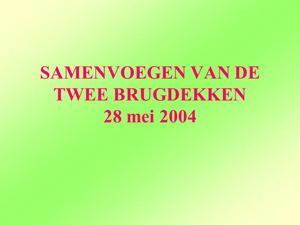 SAMENVOEGEN VAN DE TWEE BRUGDEKKEN 28 mei 2004