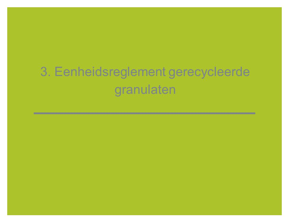 3. Eenheidsreglement gerecycleerde granulaten