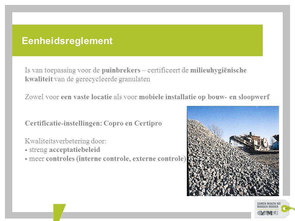 Eenheidsreglement Is van toepassing voor de puinbrekers – certificeert de milieuhygiënische kwaliteit van de gerecycleerde granulaten.