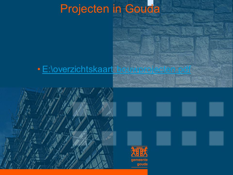 Projecten in Gouda E:\overzichtskaart bouwprojecten.pdf