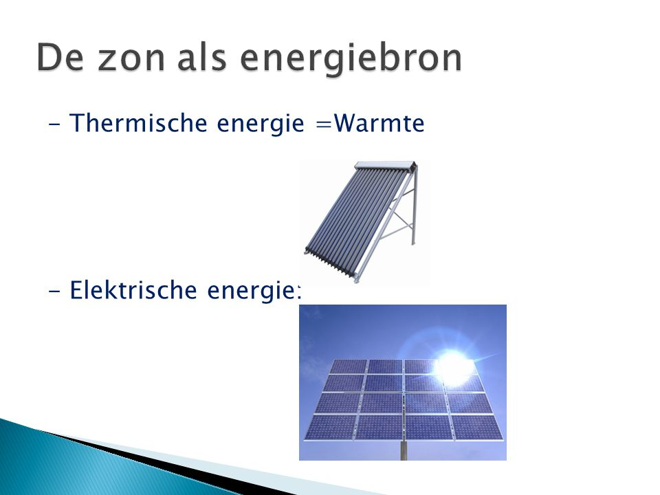 De zon als energiebron - Thermische energie =Warmte