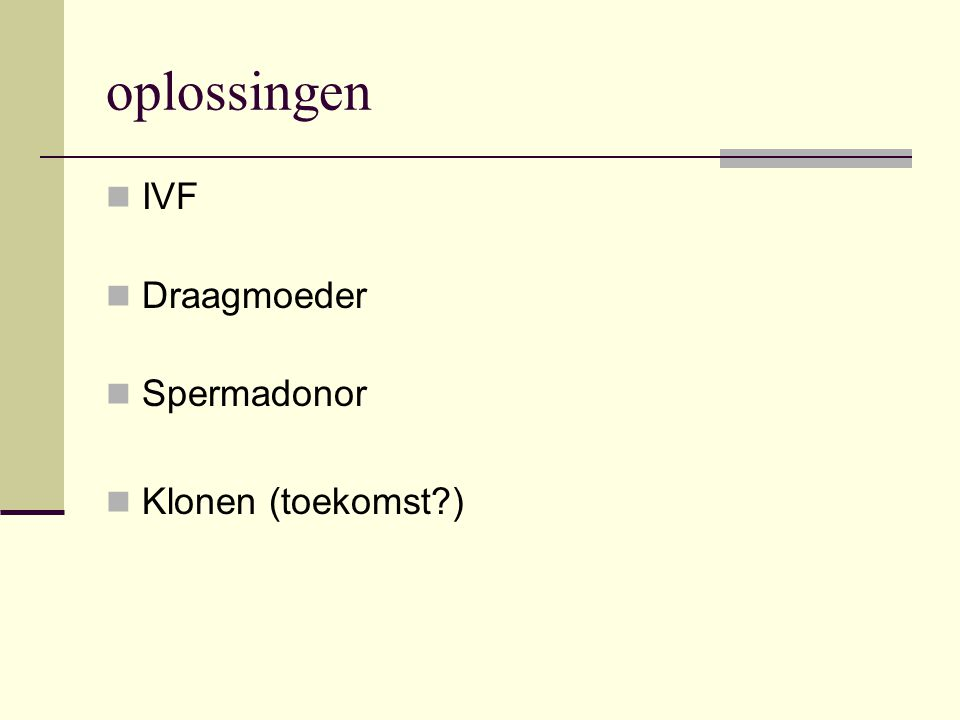 oplossingen IVF Draagmoeder Spermadonor Klonen (toekomst )