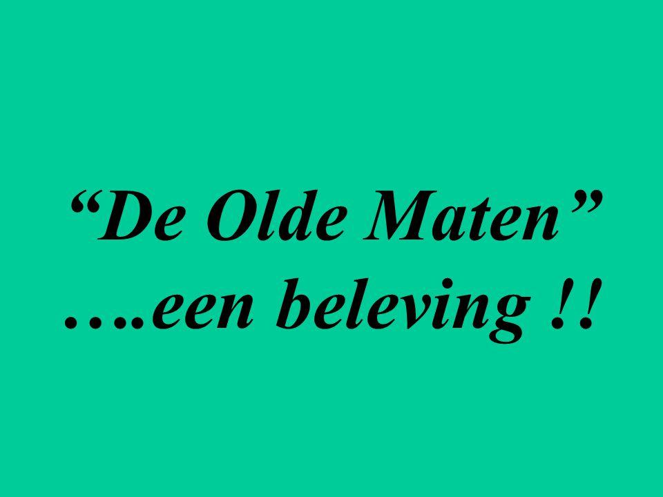 De Olde Maten ….een beleving !!