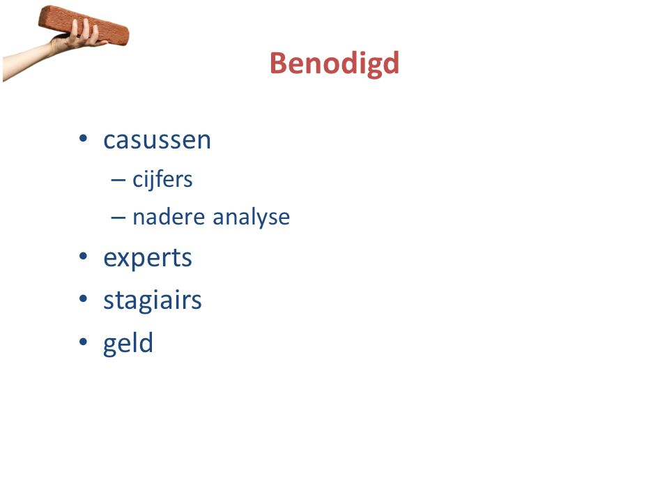 Benodigd casussen cijfers nadere analyse experts stagiairs geld