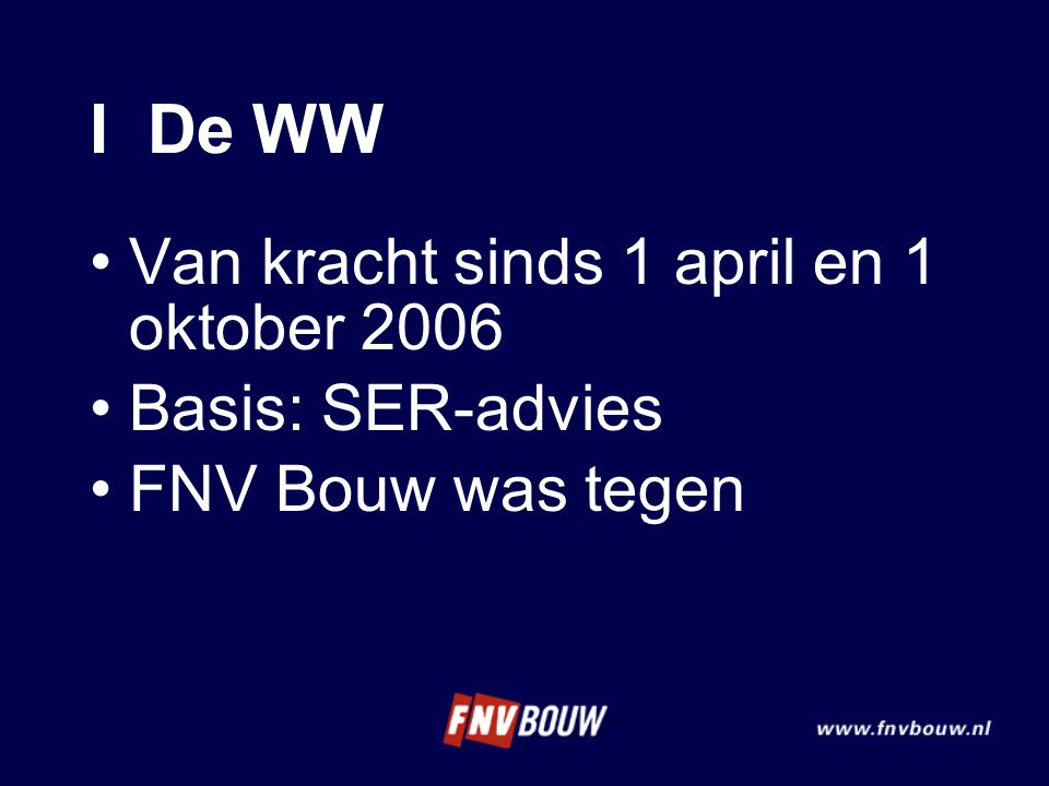 I De WW Van kracht sinds 1 april en 1 oktober 2006 Basis: SER-advies