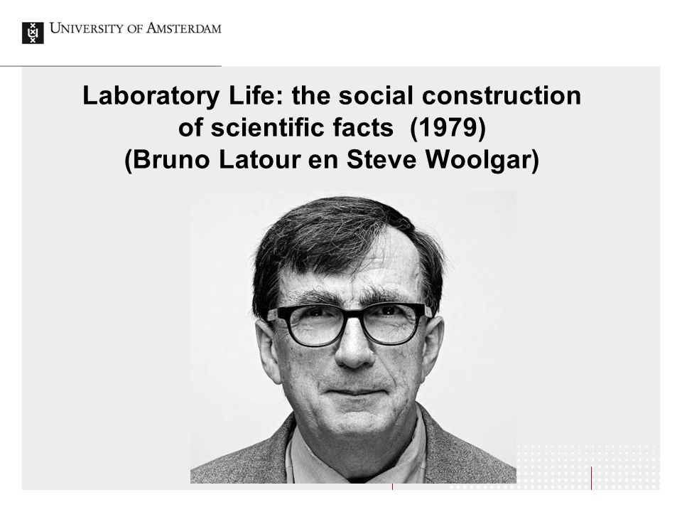 Laboratory Life: the social construction of scientific facts (1979) (Bruno Latour en Steve Woolgar)