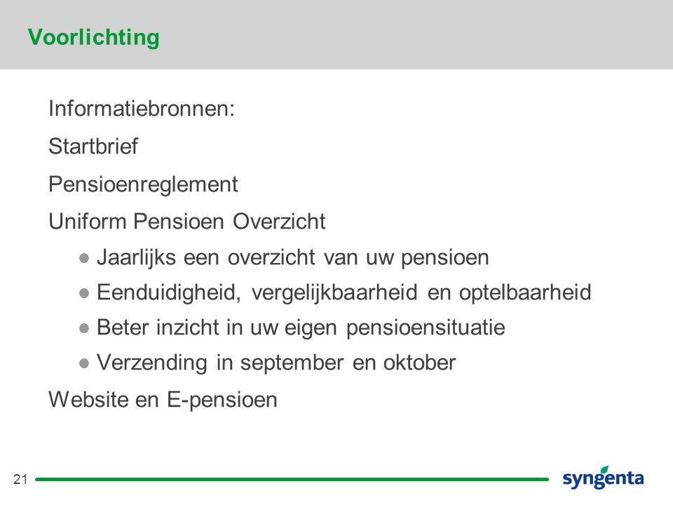 Voorlichting Informatiebronnen: Startbrief. Pensioenreglement. Uniform Pensioen Overzicht. Jaarlijks een overzicht van uw pensioen.