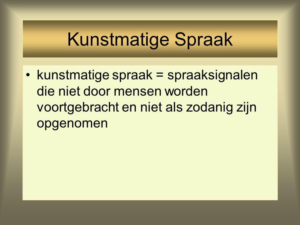 Kunstmatige Spraak kunstmatige spraak = spraaksignalen die niet door mensen worden voortgebracht en niet als zodanig zijn opgenomen.