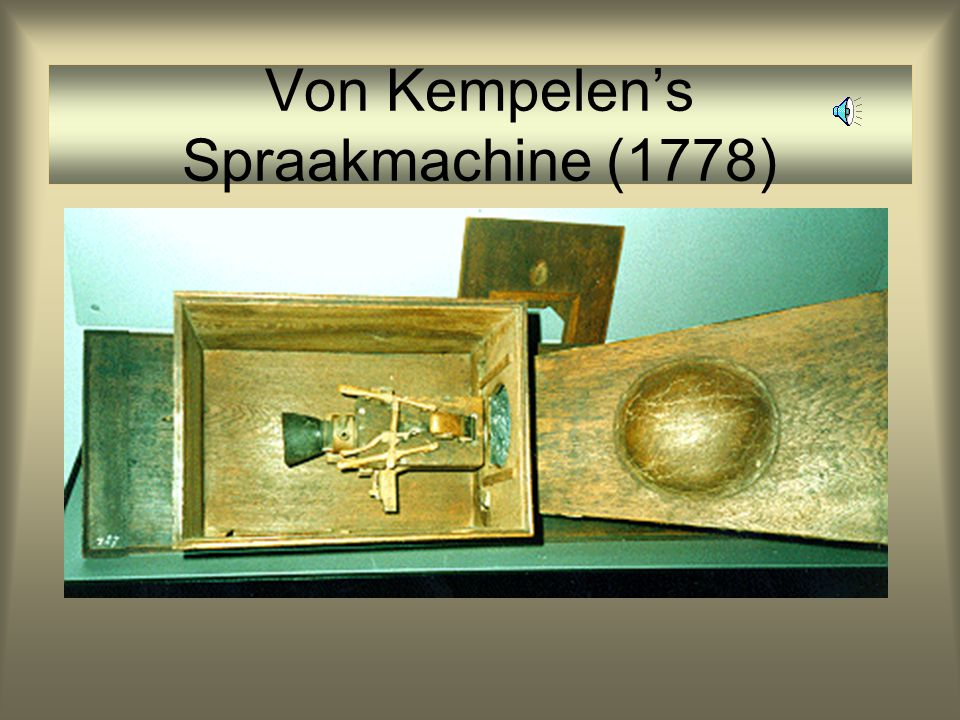 Von Kempelen's Spraakmachine (1778)