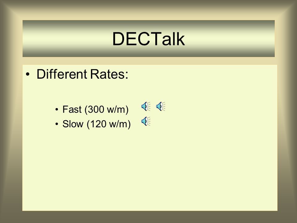 DECTalk Different Rates: Fast (300 w/m) Slow (120 w/m)