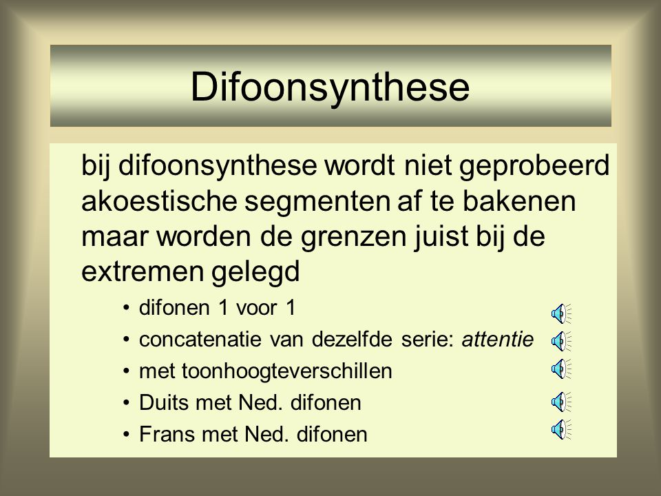 Difoonsynthese bij difoonsynthese wordt niet geprobeerd akoestische segmenten af te bakenen maar worden de grenzen juist bij de extremen gelegd.