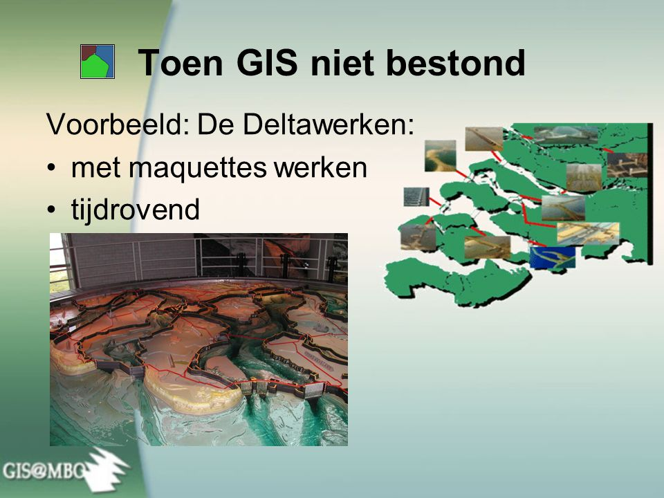 Toen GIS niet bestond Voorbeeld: De Deltawerken: met maquettes werken