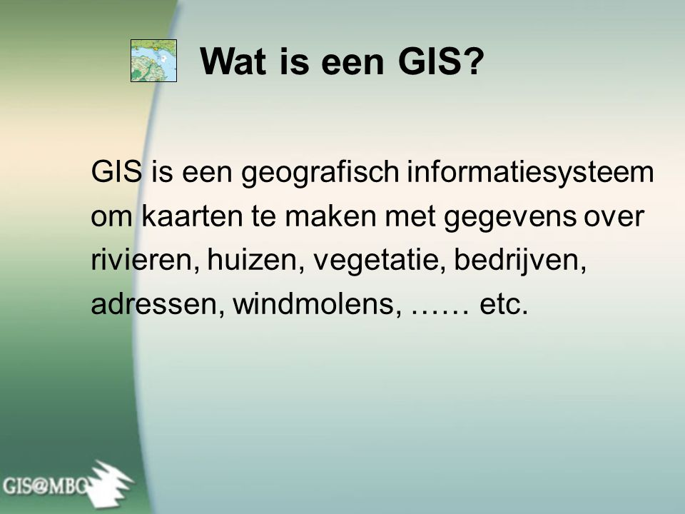 Wat is een GIS GIS is een geografisch informatiesysteem